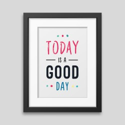 Affiche encadrée Today is a good day demo_7 5
